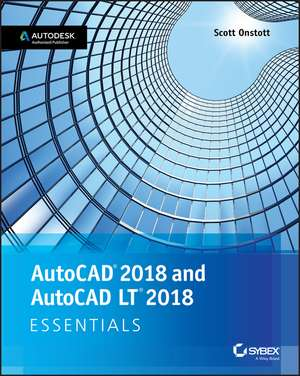 AutoCAD 2018 and AutoCAD LT 2018 Essentials de Scott Onstott