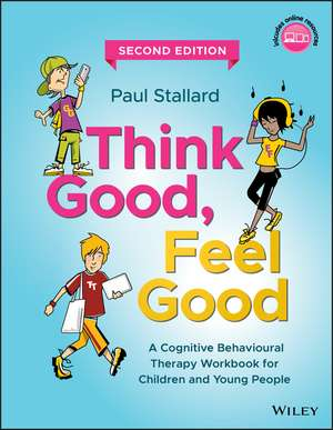 Think Good, Feel Good: A Cognitive Behavioural Therapy Workbook for Children and Young People de Paul Stallard