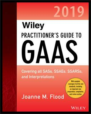 Wiley Practitioner′s Guide to GAAS 2019: Covering all SASs, SSAEs, SSARSs, PCAOB Auditing Standards, and Interpretations de Joanne M. Flood