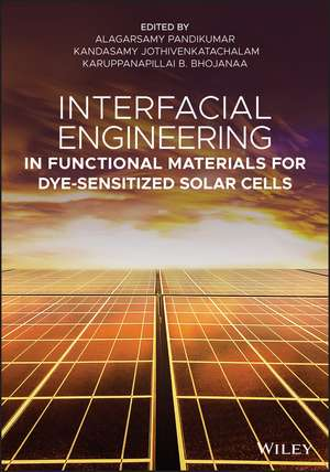 Interfacial Engineering in Functional Materials for Dye–Sensitized Solar Cells de Alagarsamy Pandikumar