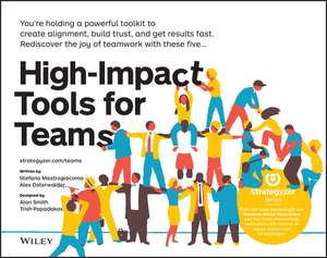 High–Impact Tools for Teams: 5 Tools to Align Team Members, Build Trust, and Get Results Fast de Stefano Mastrogiacomo