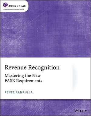 Revenue Recognition: Mastering the New FASB Requirements de Renee Rampulla