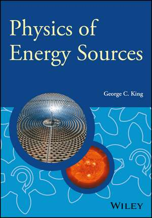 Physics of Energy Sources de George C. King