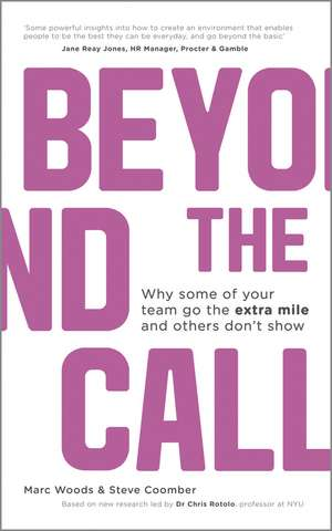 Beyond The Call: Why Some of Your Team Go the Extra Mile and Others Don′t Show de Marc Woods