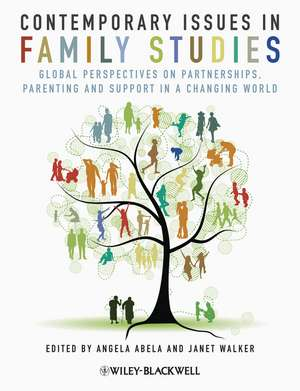 Contemporary Issues in Family Studies: Global Perspectives on Partnerships, Parenting and Support in a Changing World de Angela Abela
