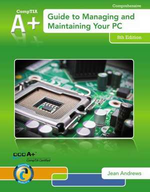 A+ Guide to Managing & Maintaining Your PC (with 2 Terms (12 Months) Printed Access Card) de Jean Andrews