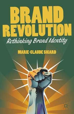 Brand Revolution: Rethinking Brand Identity de M. Sicard