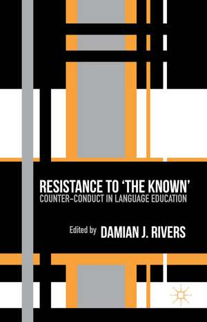 Resistance to the Known: Counter-Conduct in Language Education de D. Rivers