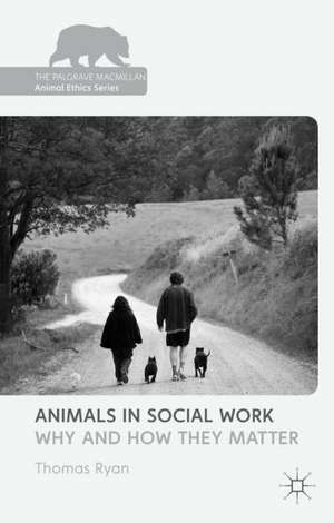 Animals in Social Work: Why and How They Matter de T. Ryan