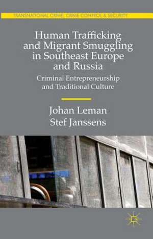Human Trafficking and Migrant Smuggling in Southeast Europe and Russia: Learning Criminal Entrepreneurship and Traditional Culture de Johan Leman
