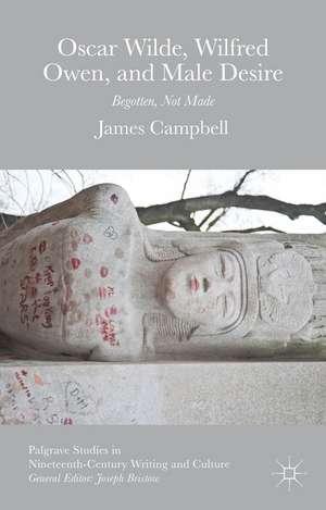 Oscar Wilde, Wilfred Owen, and Male Desire: Begotten, Not Made de James Campbell