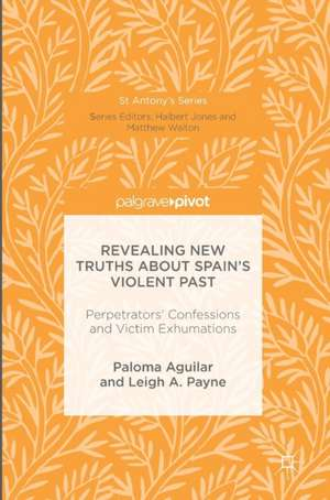 Revealing New Truths about Spain's Violent Past: Perpetrators' Confessions and Victim Exhumations de Paloma Aguilar