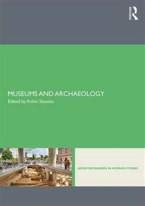 Museums and Archaeology de Robin Skeates
