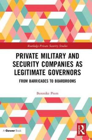 Private Military and Security Companies as Legitimate Governors de Berenike (University of KielGermany) Prem