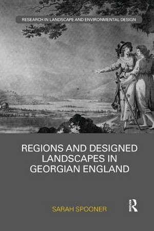 Regions and Designed Landscapes in Georgian England de UK) Spooner, Sarah (University of East Anglia