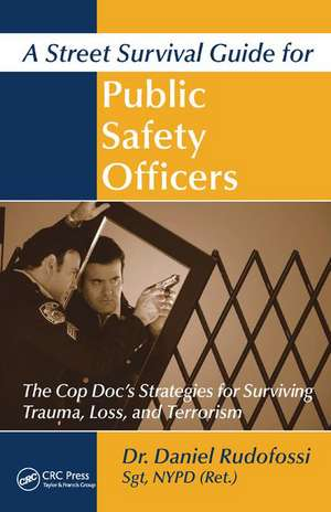 Street Survival Guide for Public Safety Officers de Daniel Rudofossi