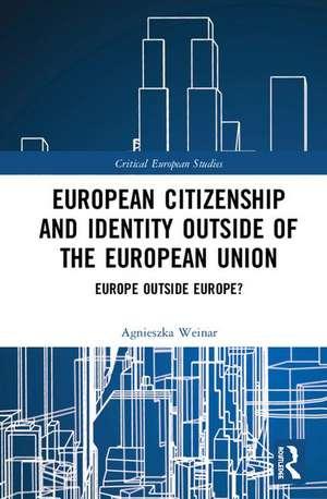 European Citizenship and Identity Outside of the European Union de Agnieszka (European University InstituteItaly) Weinar