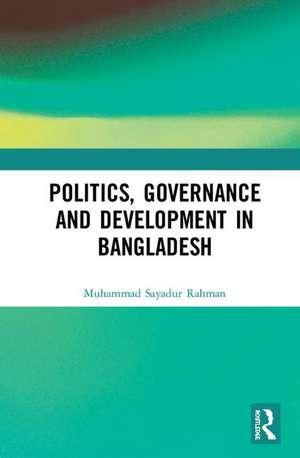 Politics, Governance and Development in Bangladesh de Muhammad Sayadur (Associate ProfessorDepartment of Public Administration at Jahangirnagar University Rahman