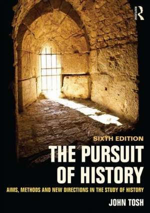 The Pursuit of History:  Aims, Methods and New Directions in the Study of History de John Tosh