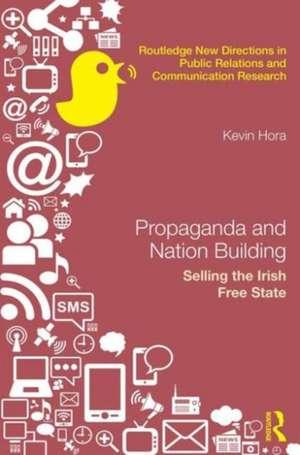 Propaganda and Nation Building:  Selling the Irish Free State de Kevin Hora
