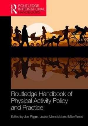 Routledge Handbook of Physical Activity Policy and Practice de Joe Piggin