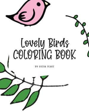 Lovely Birds Coloring Book for Young Adults and Teens (8x10 Coloring Book / Activity Book) de Sheba Blake