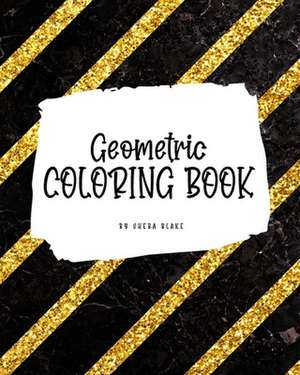 Geometric Patterns Coloring Book for Young Adults and Teens (8x10 Coloring Book / Activity Book) de Sheba Blake