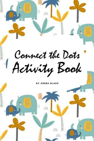 Connect the Dots with Animals Activity Book for Children (6x9 Coloring Book / Activity Book) de Sheba Blake