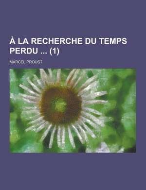 a la Recherche Du Temps Perdu ... (1) de Marcel Proust