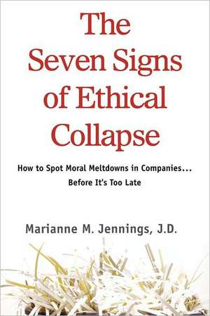 The Seven Signs of Ethical Collapse:  How to Spot Moral Meltdowns in Companies... Before It's Too Late de Marianne M. Jennings