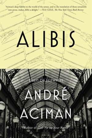 Alibis:  Essays on Elsewhere de Andre Aciman