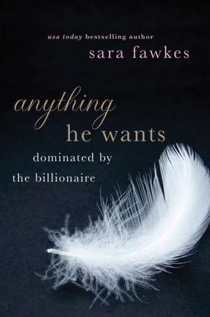 Anything He Wants de Sara Fawkes