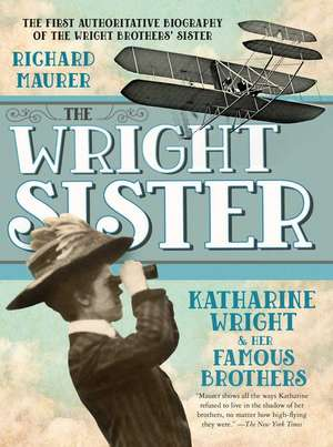 The Wright Sister:  Katharine Wright and Her Famous Brothers de Richard Maurer
