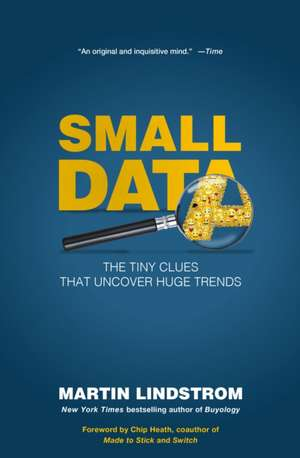 Small Data: The Tiny Clues That Uncover Huge Trends de Martin Lindstorm