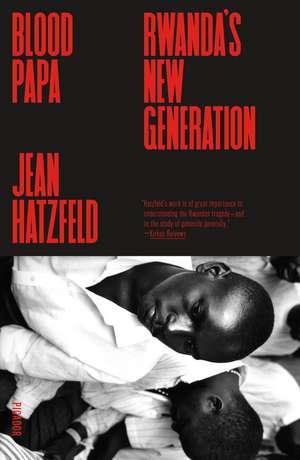 Blood Papa: Rwanda's New Generation de Jean Hatzfeld