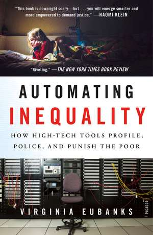 Automating Inequality: How High-Tech Tools Profile, Police, and Punish the Poor de Virginia Eubanks