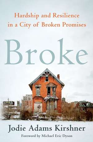 Broke: You Can't Save a City Without Saving Its Citizens de Jodie Adams Kirshner