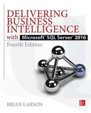 Delivering Business Intelligence with Microsoft SQL Server 2016, Fourth Edition de Brian Larson