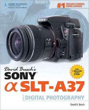 David Busch's Sony SLT-A37 Guide to Digital Photography de David Busch