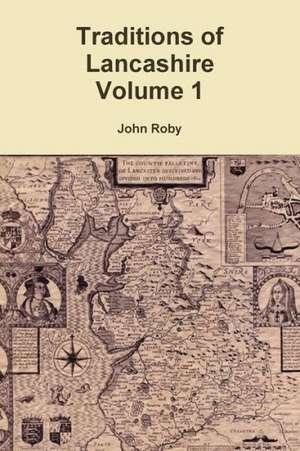 Traditions of Lancashire Volume 1 de John Roby