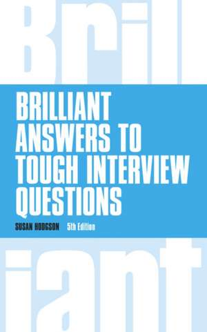 Brilliant Answers to Tough Interview Questions de Susan Hodgson