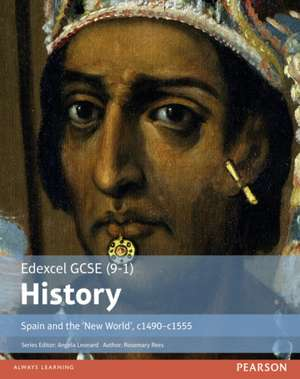 Edexcel GCSE (9-1) History Spain and the `New World', c1490-1555 Student Book de Rosemary Rees