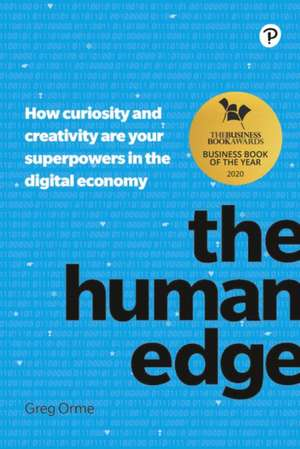 The Human Edge: How Curiosity and Creativity Are Your Superpowers in the Digital Economy de Greg Orme