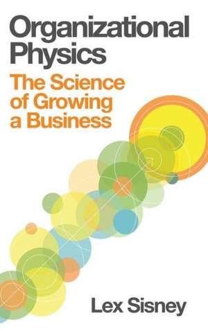 Organizational Physics - The Science of Growing a Business
