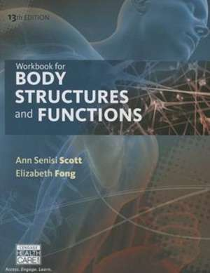 Workbook for Scott/Fong's Body Structures and Functions, 13th