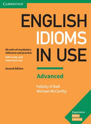 English Idioms in Use Advanced Book with Answers: Vocabulary Reference and Practice de Felicity O'Dell