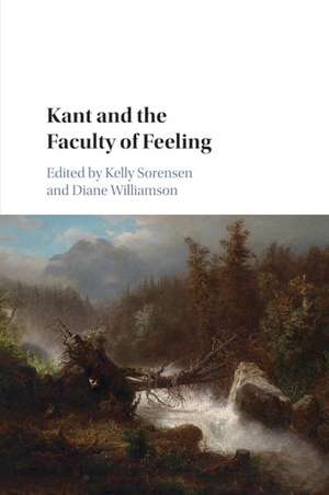 Kant and the Faculty of Feeling de Kelly Sorensen