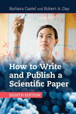 How to Write and Publish a Scientific Paper de Barbara Gastel