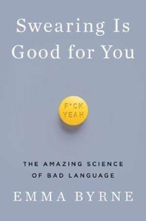 Swearing Is Good for You – The Amazing Science of Bad Language