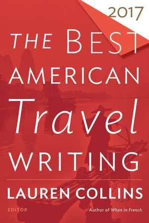 The Best American Travel Writing 2017 de Lauren Collins